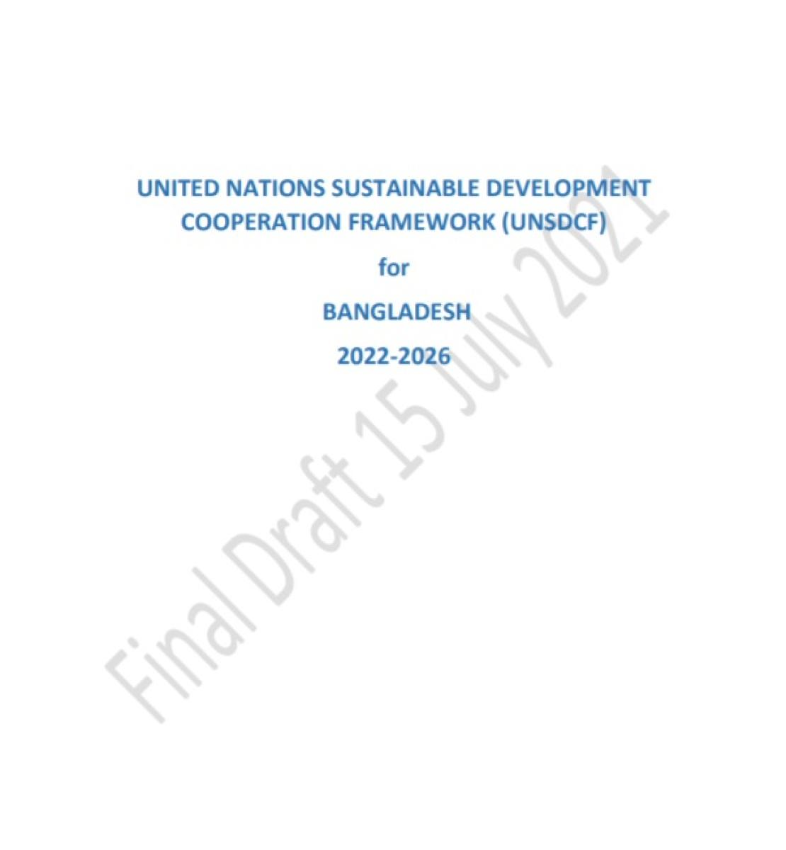 """Cover page of the UN Sustainable Development Cooperation Framework for Bangladesh 2022-2026 document, with the words """"Final Draft 15 July 2021"""" as a watermark."""